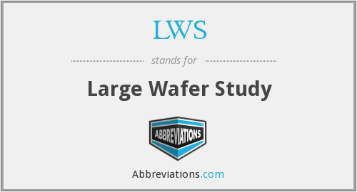 LWS - Large Wafer Study