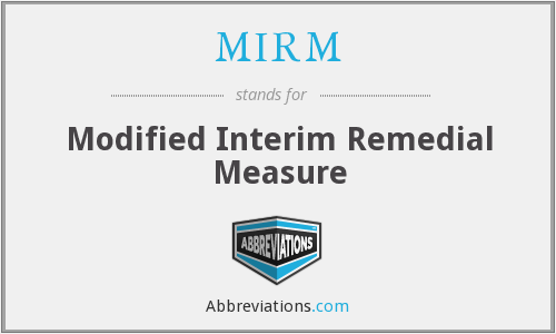 MIRM - Modified Interim Remedial Measure