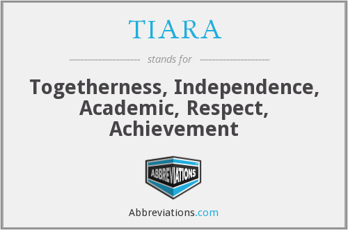 TIARA - Togetherness, Independence, Academic, Respect, Achievement