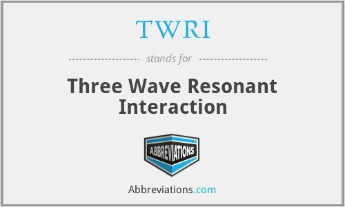 TWRI - Three Wave Resonant Interaction