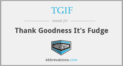 TGIF - Thank Goodness It's Fudge