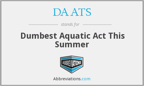 DAATS - Dumbest Aquatic Act This Summer