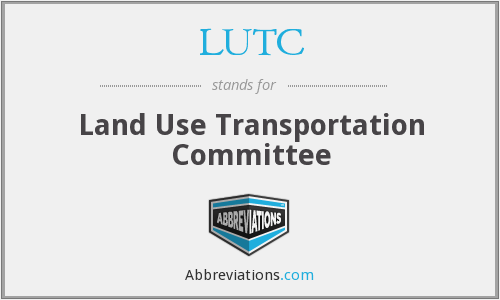 LUTC - Land Use Transportation Committee