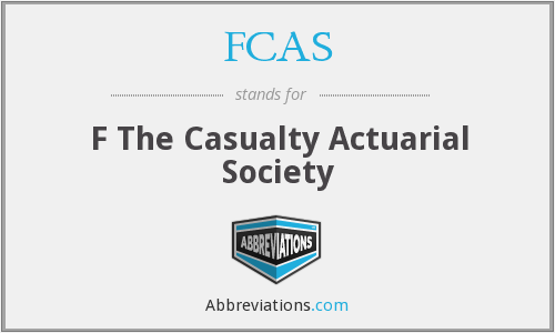 FCAS - F The Casualty Actuarial Society