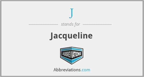 J - Jacqueline