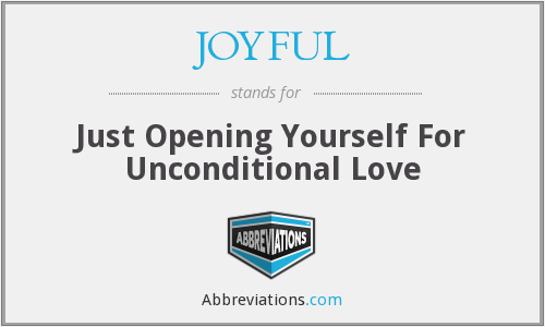 JOYFUL - Just Opening Yourself For Unconditional Love