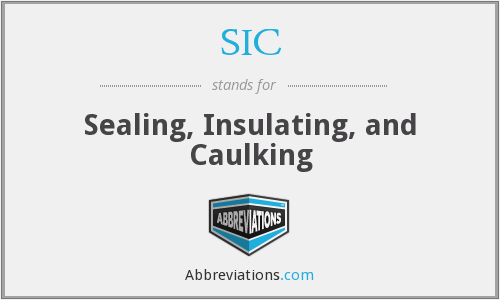 SIC - Sealing, Insulating, and Caulking