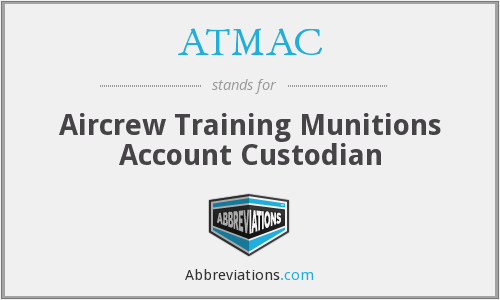 ATMAC - Aircrew Training Munitions Account Custodian