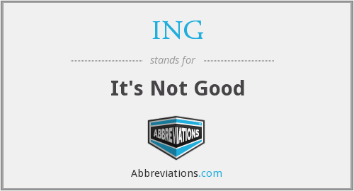 ING - It's Not Good