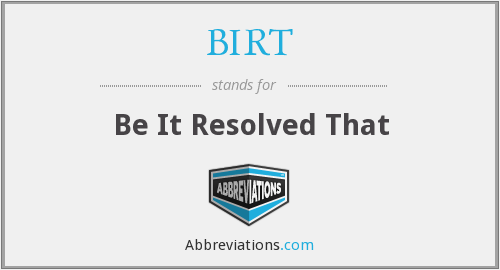 BIRT - Be It Resolved That