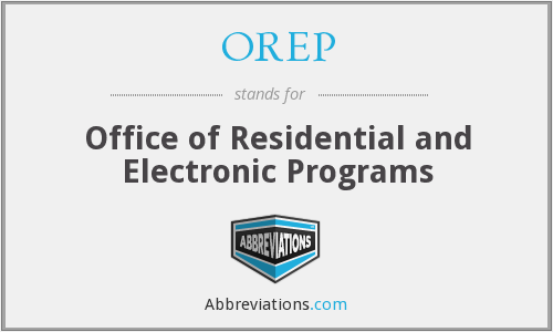 OREP - Office of Residential and Electronic Programs