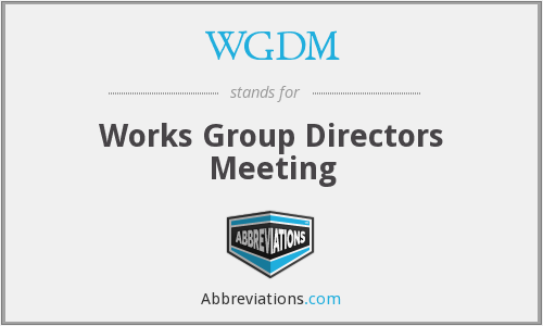 WGDM - Works Group Directors Meeting