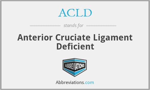 ACLD - Anterior Cruciate Ligament Deficient