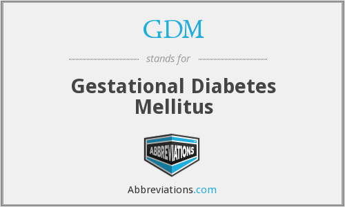GDM - Gestational Diabetes Mellitus