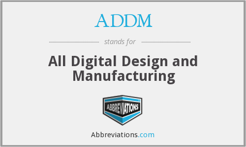 ADDM - All Digital Design and Manufacturing