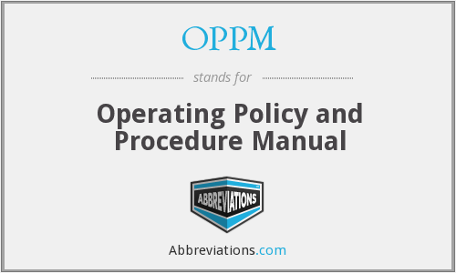 OPPM - Operating Policy and Procedure Manual
