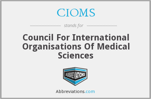 CIOMS - Council For International Organisations Of Medical Sciences