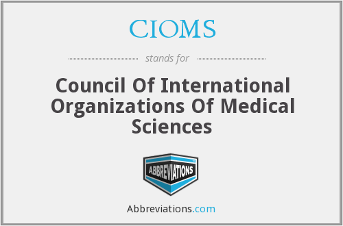 CIOMS - Council Of International Organizations Of Medical Sciences