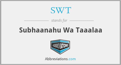 SWT - Subhaanahu Wa Taaalaa