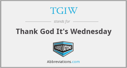 TGIW - Thank God It's Wednesday