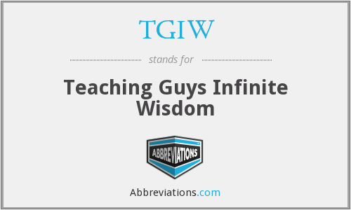 TGIW - Teaching Guys Infinite Wisdom