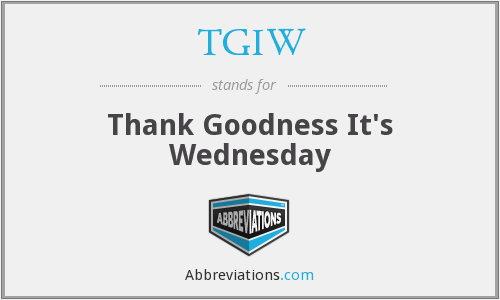 TGIW - Thank Goodness It's Wednesday