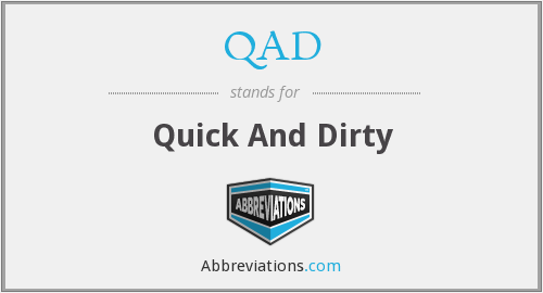 QAD - Quick And Dirty