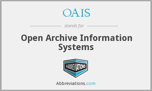 OAIS - Open Archive Information Systems