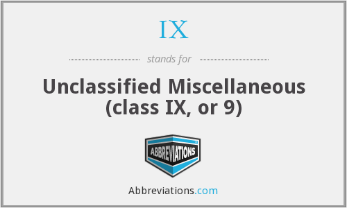 IX - Unclassified Miscellaneous (class IX, or 9)