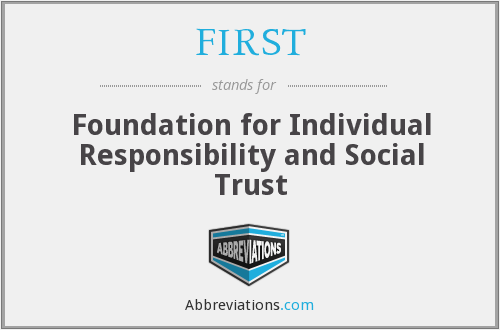 FIRST - Foundation for Individual Responsibility and Social Trust