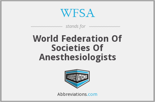 WFSA - World Federation Of Societies Of Anesthesiologists