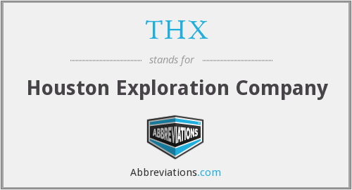 THX - Houston Exploration Company