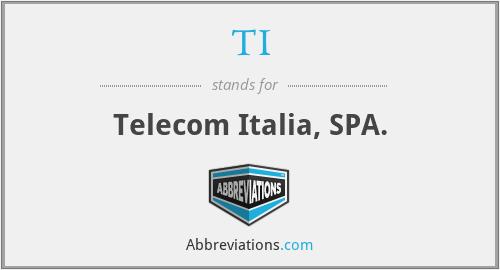 TI - Telecom Italia, SPA.