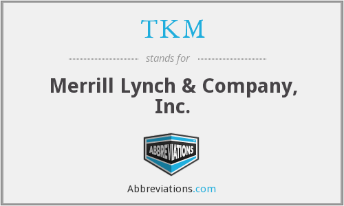 TKM - Merrill Lynch & Company, Inc.
