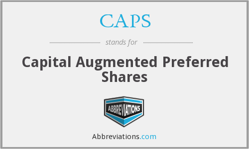 CAPS - Capital Augmented Preferred Shares
