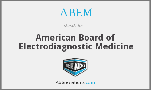 ABEM - American Board of Electrodiagnostic Medicine