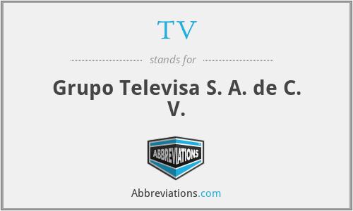 TV - Grupo Televisa S. A. de C. V.