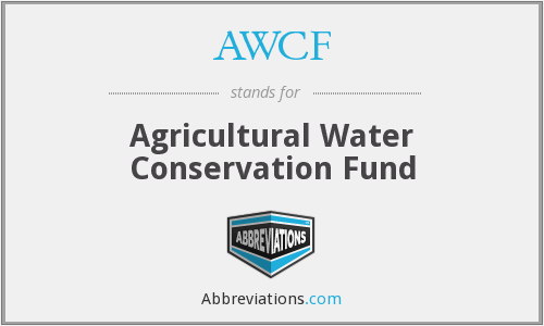 AWCF - Agricultural Water Conservation Fund