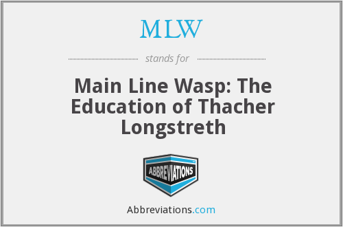 MLW - Main Line Wasp: The Education of Thacher Longstreth