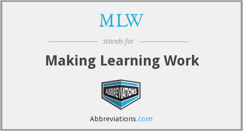 MLW - Making Learning Work
