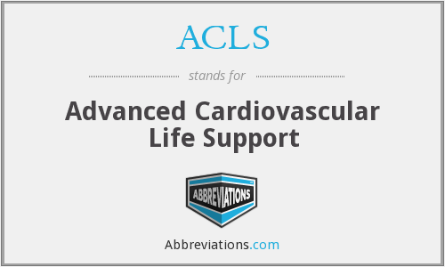 ACLS - Advanced Cardiovascular Life Support