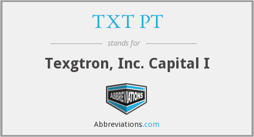 TXT PT - Texgtron, Inc. Capital I
