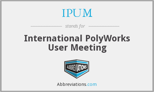 IPUM - International PolyWorks User Meeting