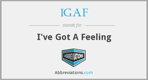 IGAF - I've Got A Feeling