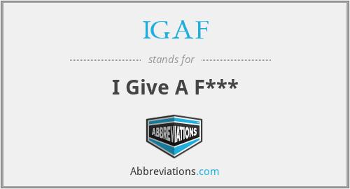 IGAF - I Give A F***
