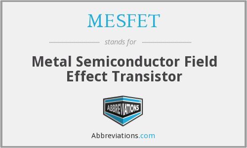 MESFET - Metal Semiconductor Field Effect Transistor