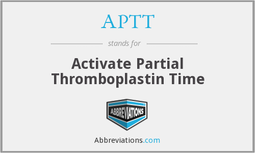 APTT - Activate Partial Thromboplastin Time