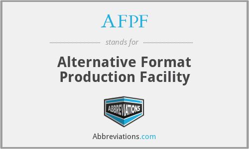 AFPF - Alternative Format Production Facility