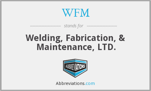 WFM - Welding, Fabrication, & Maintenance, LTD.