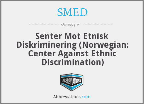 SMED - Senter Mot Etnisk Diskriminering (Norwegian: Center Against Ethnic Discrimination)